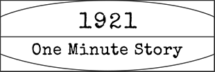 1921 One Minute Story